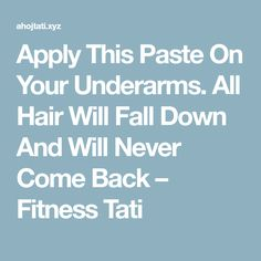 Apply This Paste On Your Underarms. All Hair Will Fall Down And Will Never Come Back – Fitness Tati