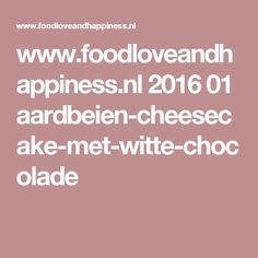 www.foodloveandhappiness.nl 2016 01 aardbeien-cheesecake-met-witte-chocolade
