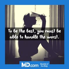 """MD.com Quote of the Day for Tuesday, September 6, 2016: """"To be the best, you must be able to handle the worst."""" Find more inspirational quotes here: https://www.facebook.com/mddotcom/?fref=ts"""