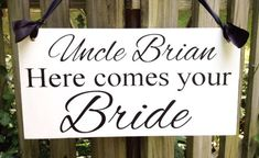 Weddings signs, Uncle HERE COMES your BRIDE, flower girl, ring bearer, photo props, single sided, 8x16. $27.95, via Etsy.