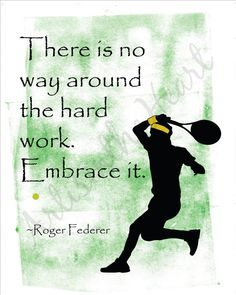 Roger Federer quote There is no way around the hard work