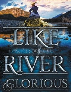 Read & Download Like a River Glorious by Rae Carson  pdf, Ebook, Kindle, Epub, Mobi.Like a River Glorious pdf, Epub.