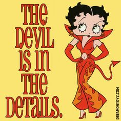 The Devil is in the Details. More Betty Boop Graphics & Greetings http://bettybooppicturesarchive.blogspot.com/  ~And on Facebook~ https://www.facebook.com/bettybooppictures Devil Betty Boop with trident earrings and a pointy tail #saying #quote