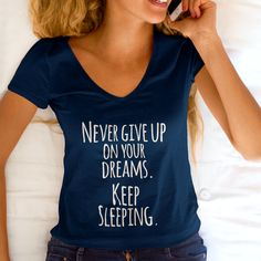 Never give up on your dreams. Keep Sleeping. Available in multiple colors. #dreams #teespring #funny #gift #funnyquote #funnyshirt #sleep #dream #giftshirt #quoteshirt