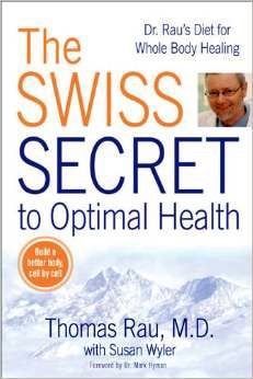 The Swiss Secret to Optimal Health: Dr. Raus Diet for Whole Body Healing Thomas Rau; Susan Wyler 0425225666 9780425225660 Now in paperback: a world-renowned physician shares the secrets that draw international clients to his clini Thomas Rau, Dr Mark Hyman, Kindle, Yeast Infection Causes, Hymen, Best Diets To Lose Weight Fast, Body Cells, Medical Research, Reading Levels