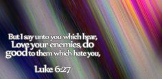 I tell you who listen, love your enemies and do good to those who hate you. Luke 6 27, Love Your Enemies, Favorite Bible Verses, Forgiveness, Hate, Told You So, Internet, Sayings, Learning