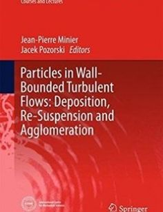 Particles in Wall-Bounded Turbulent Flows: Deposition Re-Suspension and Agglomeration free download by Jean-Pierre Minier Jacek Pozorski ISBN: 9783319415666 with BooksBob. Fast and free eBooks download.  The post Particles in Wall-Bounded Turbulent Flows: Deposition Re-Suspension and Agglomeration Free Download appeared first on Booksbob.com.