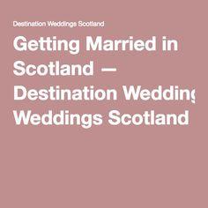 Getting Married in Scotland — Destination Weddings Scotland