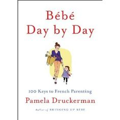 Bebe Day by Day: 100 Keys to French Parenting by Pamela Druckerman. Bringing up Bebe was wonderful, so I look forward to this...