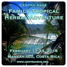 Family Herbal & Tropical Adventure February 17-23, 2016 (6 nights) With Molly Meehan & Lupo Passero Join us with the whole family in tropical Costa Rica for an incredible week of breathtaking natural beauty while exploring grassroots approaches to herbalism and plant healing.  Bring the whole fam!