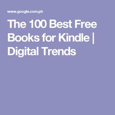 The 100 Best Free Books for Kindle | Digital Trends