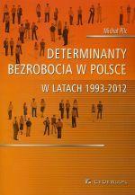 Determinanty bezrobocia w Polsce w latach 1993-2012 / Michał Pilc