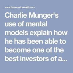 Charlie Munger's use of mental models explain how he has been able to become one of the best investors of all time.