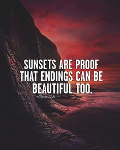 Endings can be beautiful if you let it...