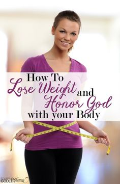 How to Lose Weight and Honor God with Your Body. How can I put God first in everything, and make fitness a priority? It is possible! Click to find out how.