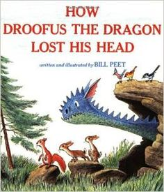 How Droofus the Dragon Lost His Head by Bill Peet - have it - thrift store find - hardback - would like a cleaner copy if found one affordable.