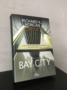 """""""Bay city"""" Richard K. Morgan, prima edizione Nord, 2004"""