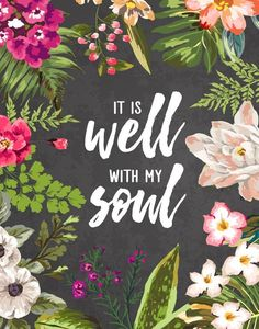 It is well with my soul - Floral Christian Print, Christian Wall Art, Scripture Wall Art, Bible Vers Stairway To Heaven, Walk By Faith, Bible Verses Quotes, Scriptures, Lds Quotes, Lettering, Typography, God Is Good, Christian Quotes