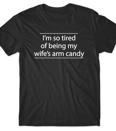 Funny Husband Shirt T-Shirt Funny T Tees Humor Women Men Gift Present Birthday Hubby Wifey Anniversary Bday Wedding Gift Idea Wife Arm Candy by BoooTees on Etsy www.etsy.com/...