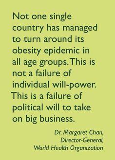 - Dr. Margaret Chan (Director-General of the World Health Organization) http://environmentalillnessnetwork.tumblr.com/post/70331036509/margaret-chan-obesity-quotation
