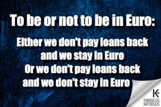 To be or not to be in Euro: Either we don't pay back the loans and we stay in Euro Or we don't pay back the loans and we don't stay in Euro. Live Your Life, Professional Development, Live For Yourself, Euro, Education, Educational Illustrations, Learning, Studying