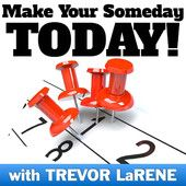 Trevor LaRene of Make Your Someday Today podcast, shares his show information.