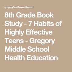 8th Grade Book Study - 7 Habits of Highly Effective Teens - Gregory Middle School Health Education