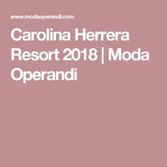 Carolina Herrera  Resort 2018 | Moda Operandi