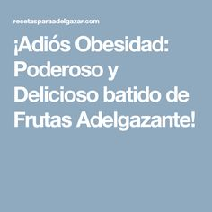 ¡Adiós Obesidad: Poderoso y Delicioso batido de Frutas Adelgazante!