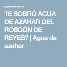 TE SOBRÓ AGUA DE AZAHAR DEL ROSCÓN DE REYES? | Agua de azahar