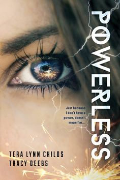 Powerless by Tera Lynn Childs & Tracy Deebs   $16.99 hardcover   June 2015   An ordinary girl in an extraordinary world. What's a teenager without powers to do?