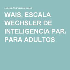 WAIS. ESCALA WECHSLER DE INTELIGENCIA PARA ADULTOS