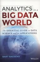 Analytics in a big data world : the essential guide to data science and its applications / Bart Baesens
