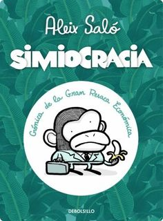 Simiocracia:: Crónica de la gran resaca económica de Aleix Saló. Máis información no catálogo: http://kmelot.biblioteca.udc.es/record=b1483565~S1*gag