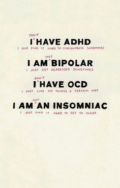 I (DON'T) HAVE ADHD I AM (NOT) BIPOLAR I  (DON'T) HAVE OCD I AM (NOT) AN INSOMNIAC