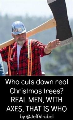 Who cuts down real Christmas trees? REAL MEN, WITH AXES, THAT IS WHO | Jeff Vrabel