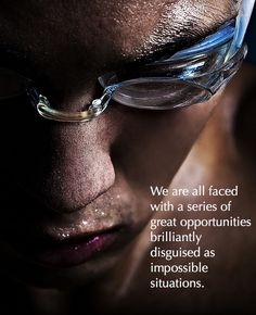 """"""" We are faced with a series of great opportunities brilliantly disguised as impossible situations. """""""