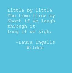 -Laura Ingalls Wilder