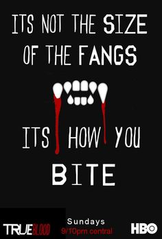 """""""It's not about the size of the fangs. It's how you bite."""""""