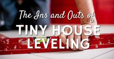 There are many ways to level a tiny house, some better than others. Here is your guide to the hows and whys of Tiny House leveling.