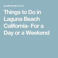 Things to Do in Laguna Beach California- For a Day or a Weekend