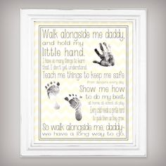 Walk Alongside Me, Daddy - 11x14 Art Print - Personalize with your baby's prints! - Unique First Father's Day Gift from Baby - 2 Colors by buhbay on Etsy https://www.etsy.com/listing/150794495/walk-alongside-me-daddy-11x14-art-print