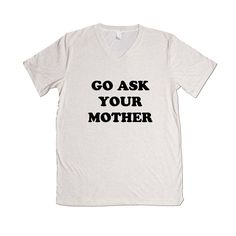 Go Ask Your Mother Father Mom Dad Moms Dads Mothers Fathers Parents Parenting Children Kids Family Unisex Adult T Shirt SGAL3 Unisex V Neck Shirt