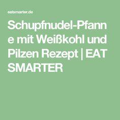 Schupfnudel-Pfanne mit Weißkohl und Pilzen Rezept | EAT SMARTER