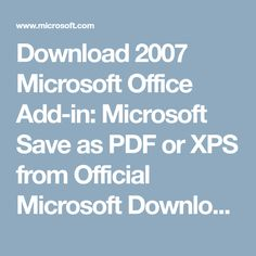 Download 2007 Microsoft Office Add-in: Microsoft Save as PDF or XPS from Official Microsoft Download Center