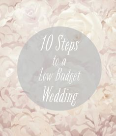 10 Steps to a Successful Low Budget DIY Wedding--Good tips! I read through them and I will definitely be employing some of them to reduce costs for my wedding.