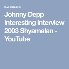 Johnny Depp interesting interview 2003 Shyamalan - YouTube