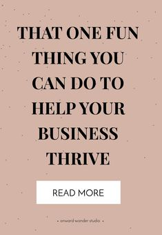 That one fun thing you can do to help your business thrive.