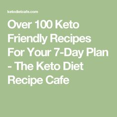 Over 100 Keto Friendly Recipes For Your 7-Day Plan - The Keto Diet Recipe Cafe