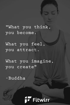"Buddha once said ""What you think, you become. What you feel, you attract. What you imagine, you create."" #yoga"
